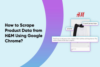 How to Scrape Product Data from H&M Using Google Chrome?